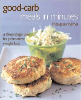 Good-Carb Meals in Minutes: A Three-Stage Plan to Permanent Weight Loss