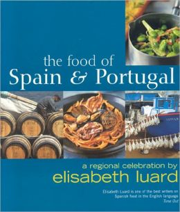 Food of Spain and Portugal: A Regional Celebration