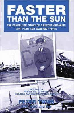 Faster Then the Sun: The Compelling Story of a Record-Breaking Test Pilot and WWII Navy Flyer