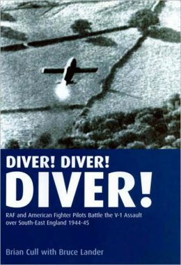 Diver! Diver! Diver!: RAF and American fighter pilots battle the V-1 assault over south-east England, 1944