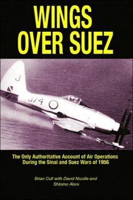 Wings over Suez: The Only Authoritative Account of Air Operations during the Sinai and Suez Wars of 1956