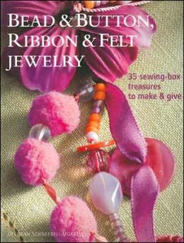 Bead and Button, Ribbon & Felt Jewelry