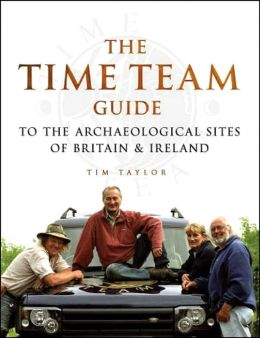 Time Team Guide to the Archaelogical Sites of Britain & Ireland
