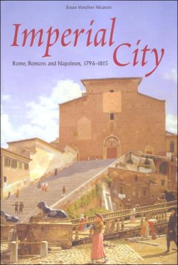 Imperial City: Rome, Romans and Napoleon, 1796-1815