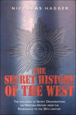 Secret History of the West: The Influence of Secret Organizations on Western History from the Renaissance to the 20th Century