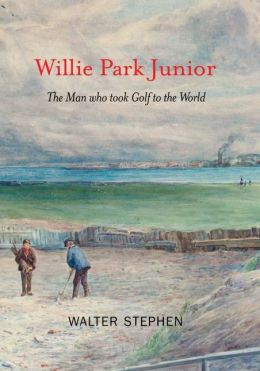 Willie Park Junior: The Man Who Took Golf to the World