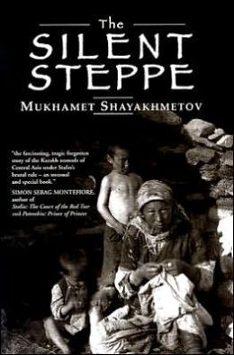 The Silent Steppe: The Story of a Kazakh Nomad under Stalin