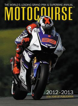 Motocourse 2012-2013: The World's Leading Grand Prix & Superbike Annual