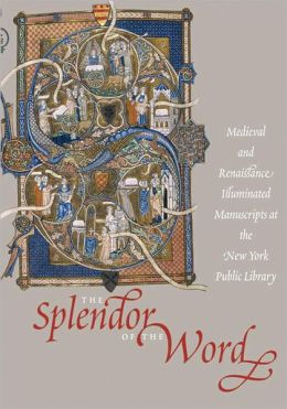 The Splendor of the Word: Medieval and Renaissance Manuscripts at the New York Public Library