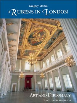 Rubens in London: Art and Diplomacy Gregory Martin