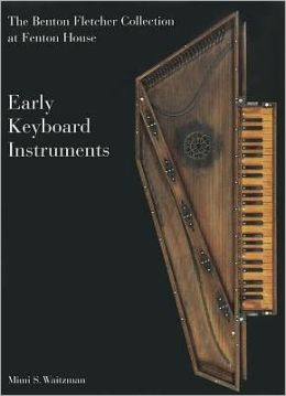 Early Keyboard Instruments: The Benton Fletcher Collection at Fenton House