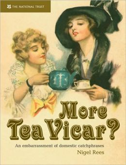More Tea, Vicar?: An Embarrasment of Domestic Catchphrases