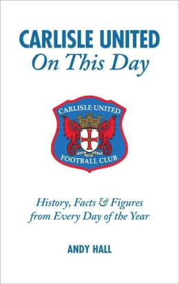 Carlisle United On This Day: History, Facts & Figures from Every Day of the Year