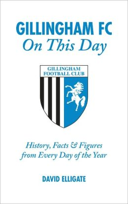 Gillingham FC On This Day: History, Facts & Figures from Every Day of the Year