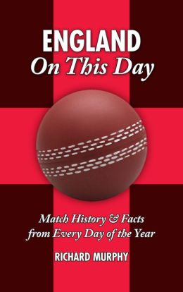 England On This Day: Cricket: Match History, Facts & Figures from Every Day of the Year