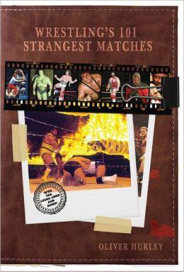 Wrestling's 101 Strangest Matches