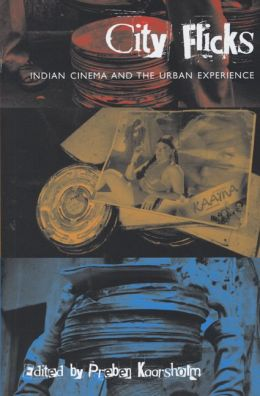 City Flicks: Indian Cinema and the Urban Experience