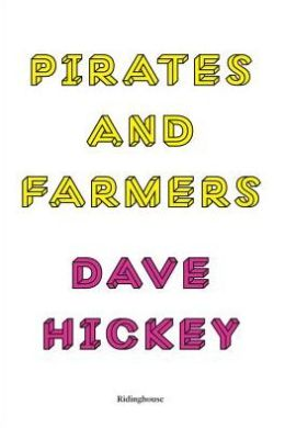 Dave Hickey: Pirates And Farmers - Essays On The Frontiers Of Art