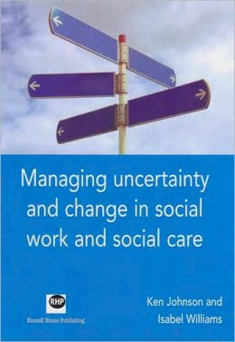 Managing Uncertainty and Change in Social Work and Social Care