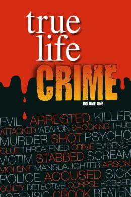 True Life Crime: Volume 1