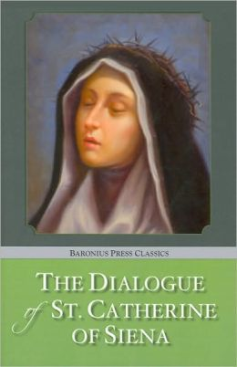 The Dialogue of the Seraphic Virgin St. Catherine of Siena (Baronius Press Classics Series)