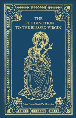The True Devotion to the Blessed Virgin Mary
