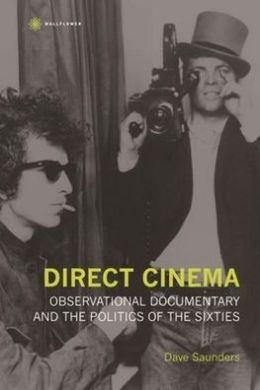 Direct Cinema: Observational Documentary and the Politics of the Sixties