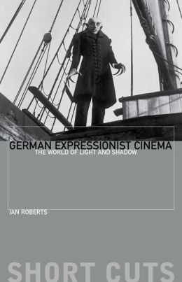German Expressionist Cinema: The World of Light and Shadow