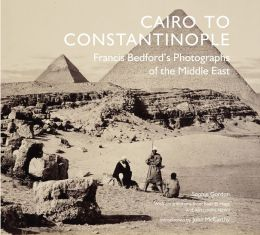 Cairo to Constantinople: Francis Bedford's Photographs of the Middle East