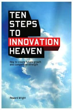 Ten Steps to Innovation Heaven: How to create future growth and competitive strength