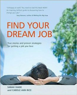 Find Your Dream Job: True stories and guaranteed for getting a job you love