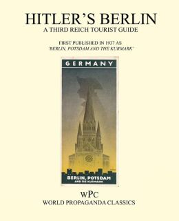 Hitler's Berlin - A Third Reich Tourist Guide
