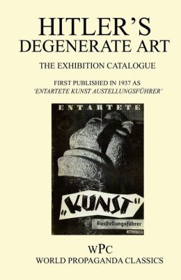 Hitler's Degenerate Art - The Exhibition Catalogue - First Published In 1937 As Entartete Kunst Austellungsuhrer'
