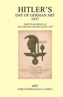 Hitler's Day Of German Art 1937 - First Published As 'Tag Der Deutschen Kunst Munchen 1937'