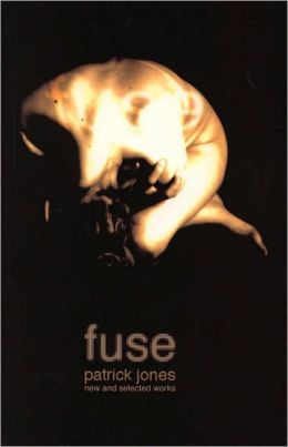 Fuse: The Selected Work of Patrick Jones