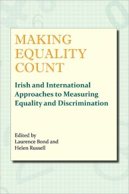 Making Equality Count: Irish International Approaches to Measure Equality and Discrimination
