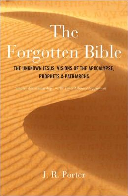 The Forgotten Bible: The Unknown Jesus, Visions of the Apocalypse, Prophets and Patriarchs