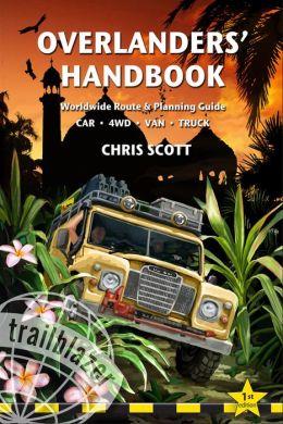 Overlanders' Handbook: Worldwide Route and Planning Guide - Car, 4wd, Van, Truck