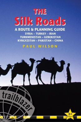 The Silk Roads, 3rd: Routes through Syria, Turkey, Iran, Turkmenistan, Uzbekistan, Kyrgyzstan, Pakistan and China