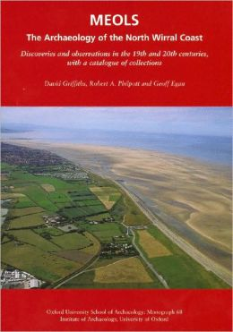 Meols: The Archaeology of the North Wirral Coast: Discoveries and Observations in the 19th and 20th Centuries, with a Catalogue of Collections