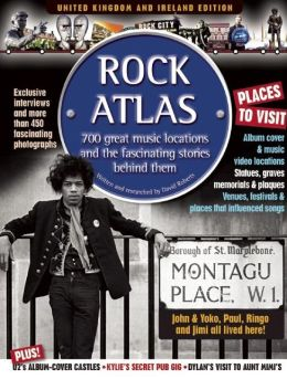 Rock Atlas: 650 Great Music Locations and the Fascinating Stories Behind Them