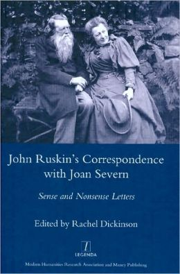 John Ruskin's Correspondence with Joan Severn: Sense and Nonsense Letters