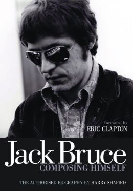 Jack Bruce Composing Himself: The Authorized Biography
