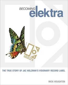 Becoming Elektra True Story Of Jac Holzman's Visionary Recor Label