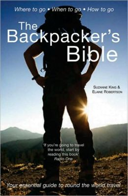 The Backpacker's Bible: Your Essential Guide to Round the World Travel