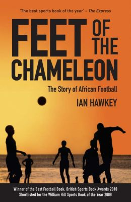 Feet of the Chameleon: The Story of African Football