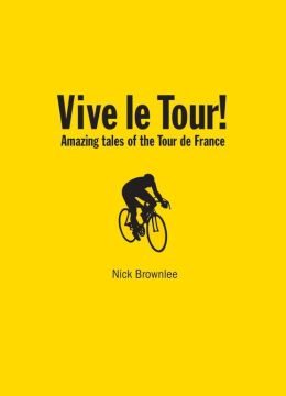 Vive le Tour!: Amazing Tales of the Tour de France