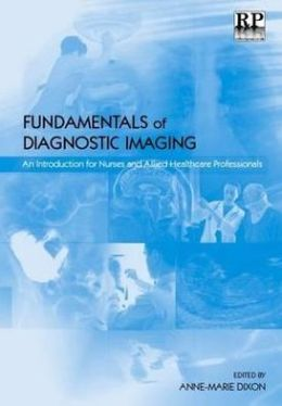 Fundamentals of Diagnostic Imaging: An Introduction for Nurses and Allied Health Care Professionals