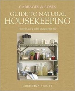 Cabbages and Roses Guide to Natural Housekeeping