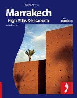 Marrakech,The High Atlas & Essaouira: Full colour regional travel guide to Marrakech, The High Atlas & Essaouira